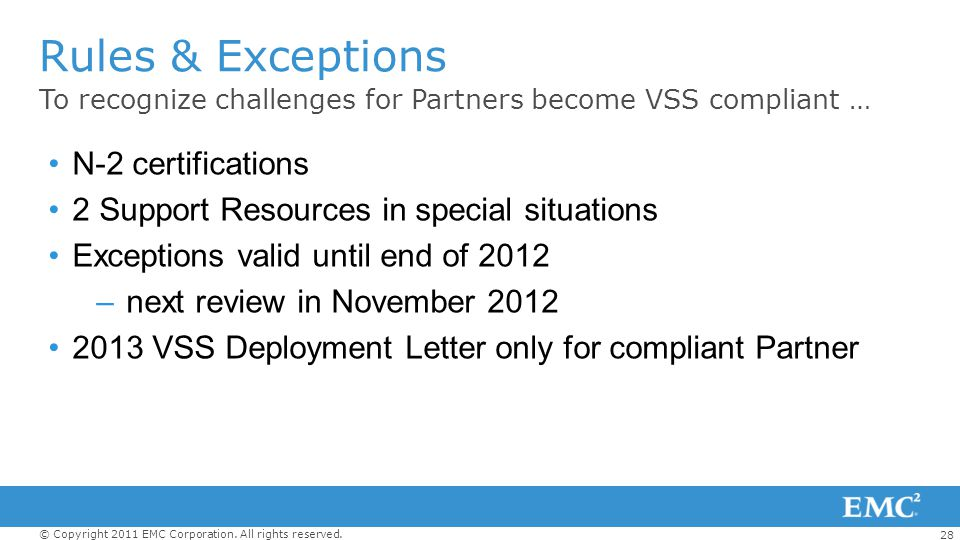 28 © Copyright 2011 EMC Corporation. All rights reserved. Rules & Exceptions To recognize challenges for Partners become VSS compliant … N-2 certifica