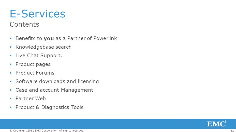 50 © Copyright 2011 EMC Corporation. All rights reserved. Contents E-Services Benefits to you as a Partner of Powerlink Knowledgebase search Live Chat