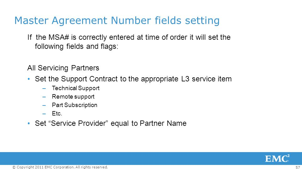 57 © Copyright 2011 EMC Corporation. All rights reserved. If the MSA# is correctly entered at time of order it will set the following fields and flags
