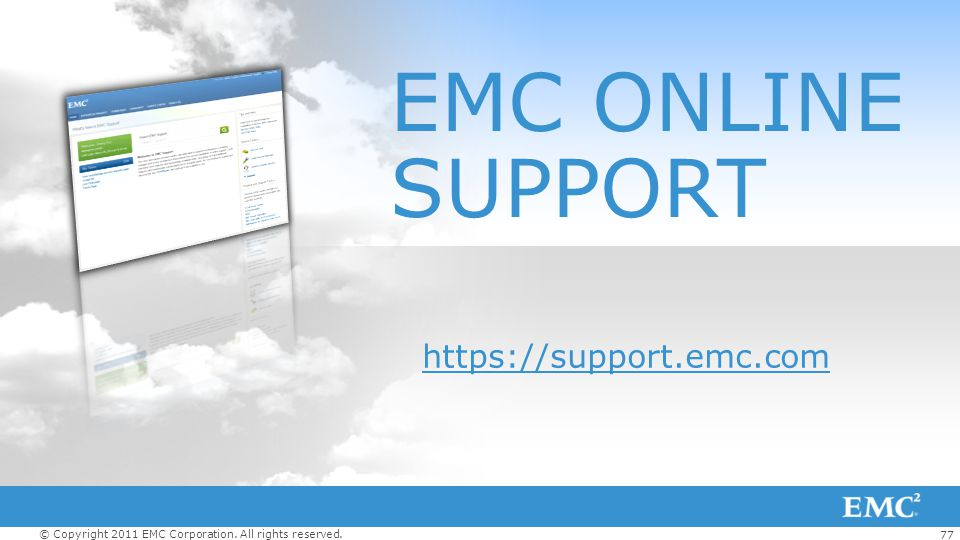 77 © Copyright 2011 EMC Corporation. All rights reserved. EMC ONLINE SUPPORT https://support.emc.com
