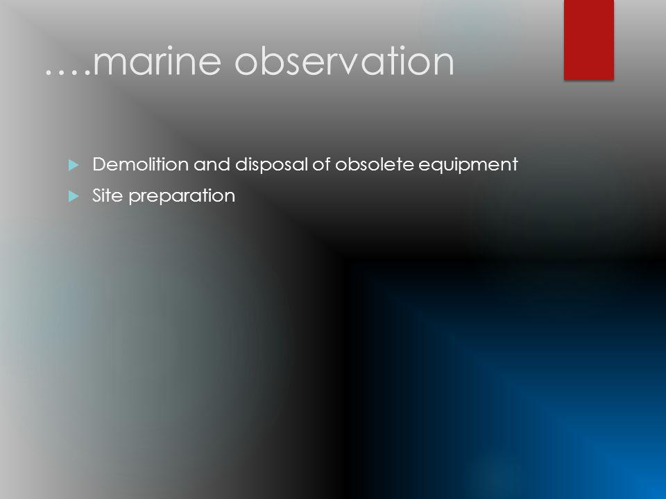 ….marine observation Demolition and disposal of obsolete equipment Site preparation