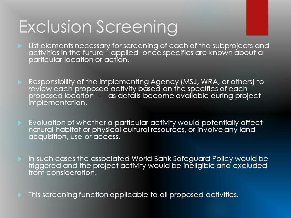 Exclusion Screening List elements necessary for screening of each of the subprojects and activities in the future – applied once specifics are known about a particular location or action.