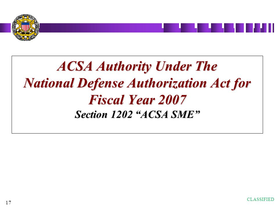 17 ACSA Authority Under The National Defense Authorization Act for Fiscal Year 2007 Section 1202 ACSA SME ACSA Authority Under The National Defense Au