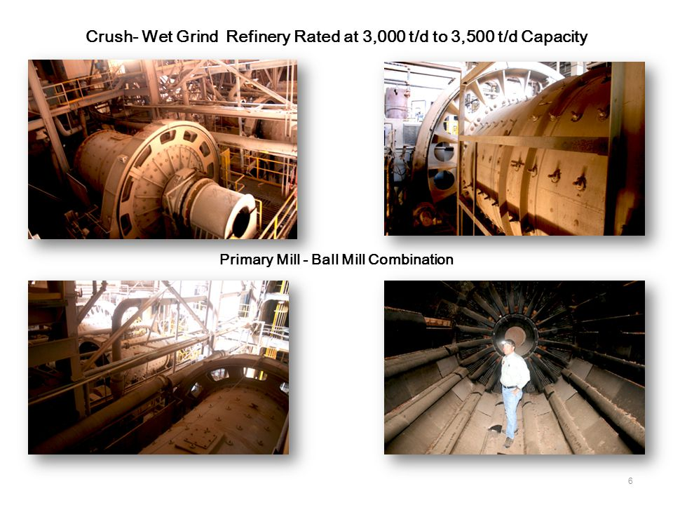 6 Crush- Wet Grind Refinery Rated at 3,000 t/d to 3,500 t/d Capacity Primary Mill - Ball Mill Combination