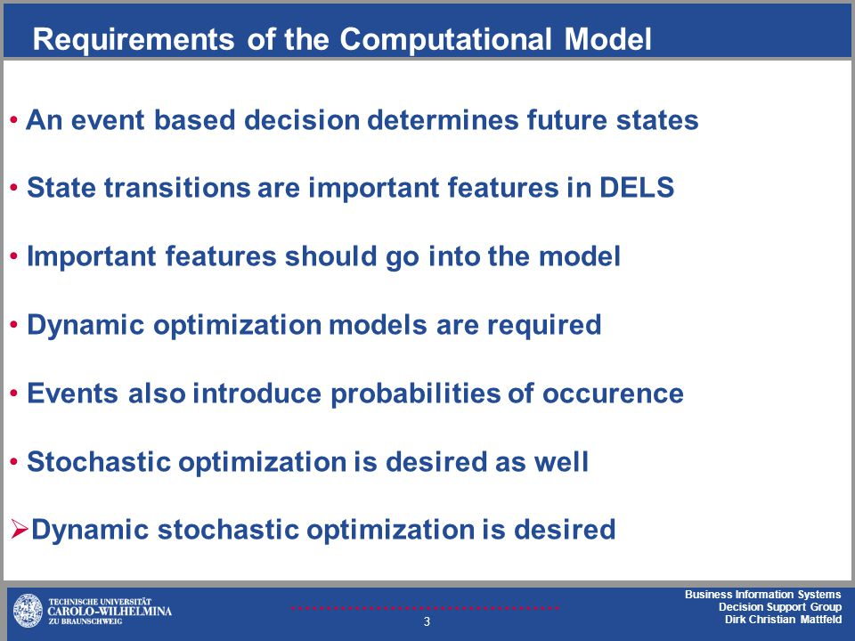 Business Information Systems Decision Support Group Dirk Christian Mattfeld Requirements of the Computational Model 3 An event based decision determin