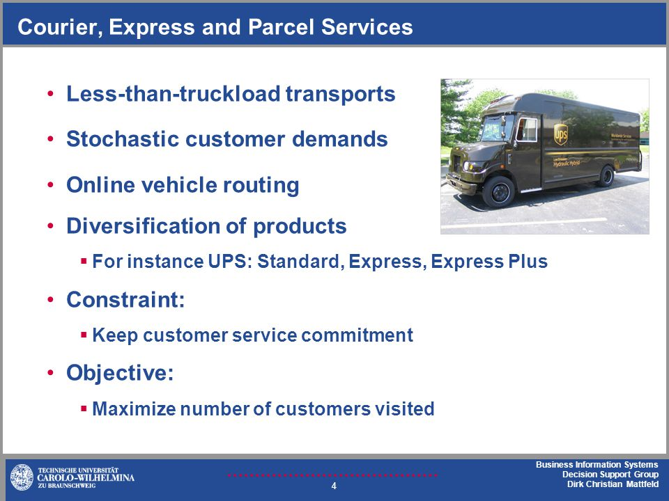 Business Information Systems Decision Support Group Dirk Christian Mattfeld Courier, Express and Parcel Services Less-than-truckload transports Stocha
