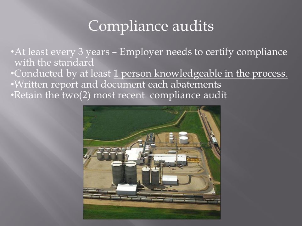 Compliance audits At least every 3 years – Employer needs to certify compliance with the standard Conducted by at least 1 person knowledgeable in the process.