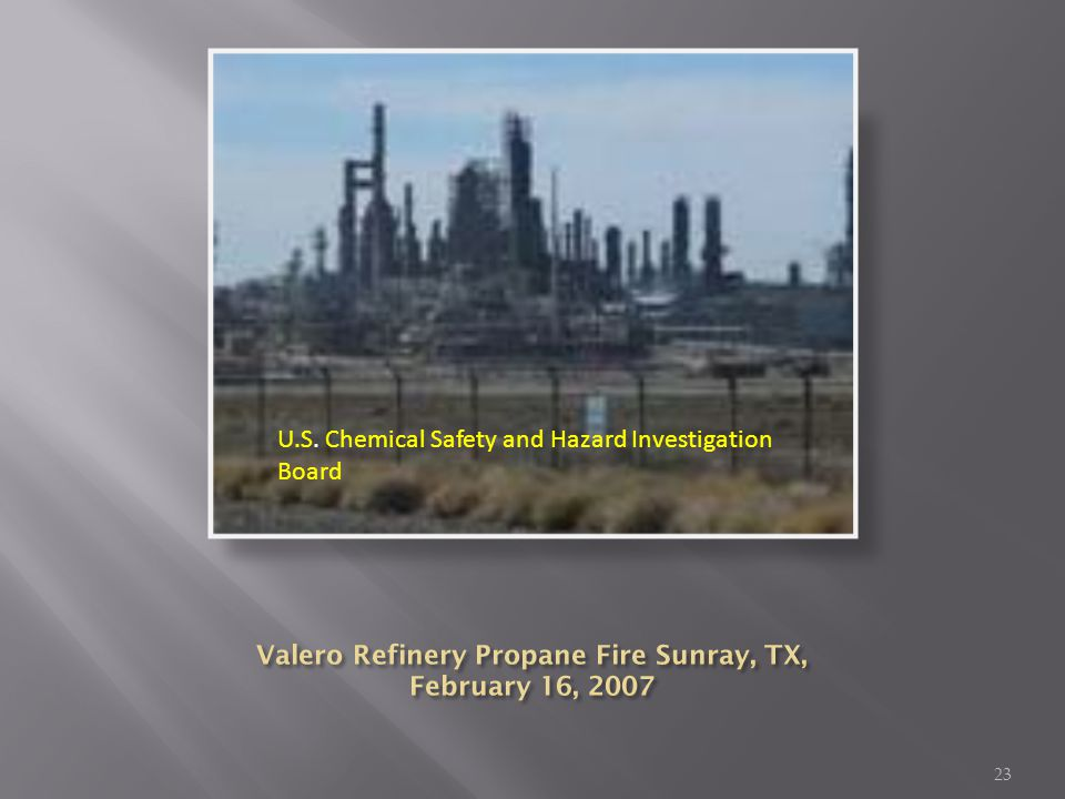 Incident Description On February 16, 2007, a propane fire erupted at the Valero McKee Refinery in Sunray, Texas, north of Amarillo.