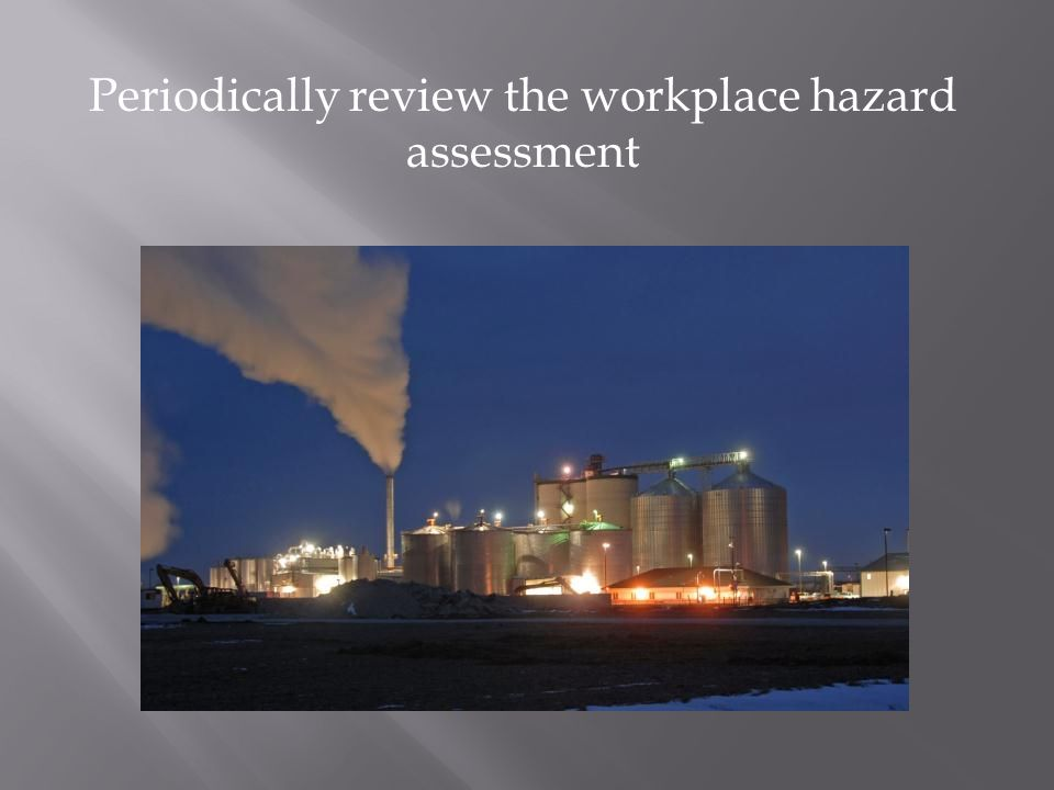 Periodically review the workplace hazard assessment