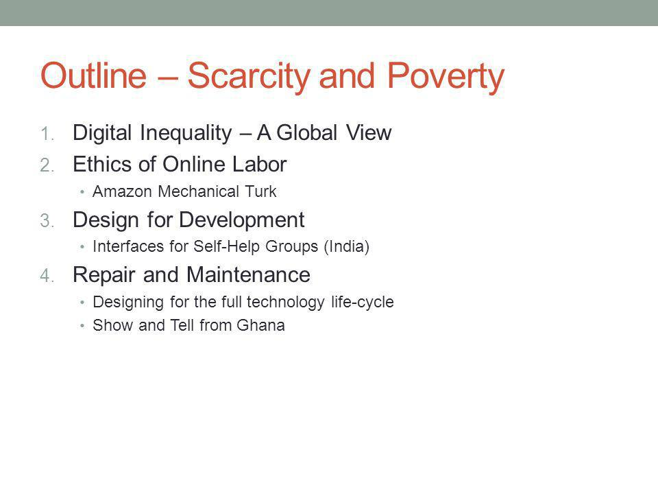 Outline – Scarcity and Poverty 1. Digital Inequality – A Global View 2.