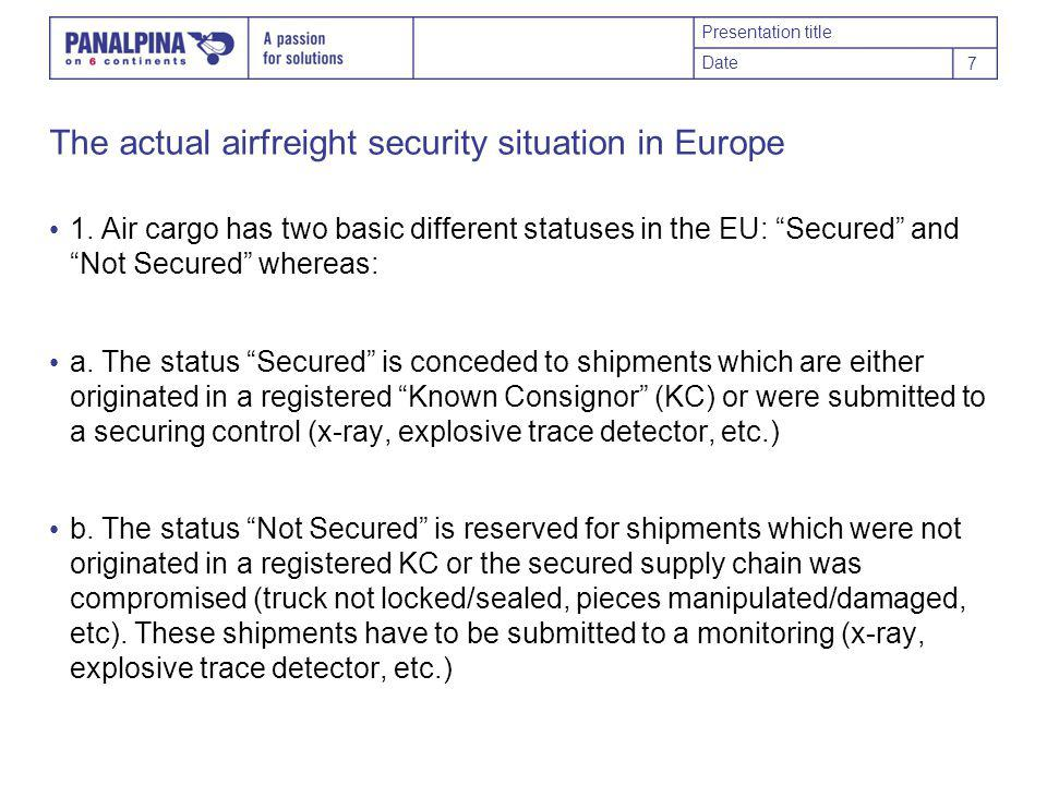Presentation title Date 7 The actual airfreight security situation in Europe 1.