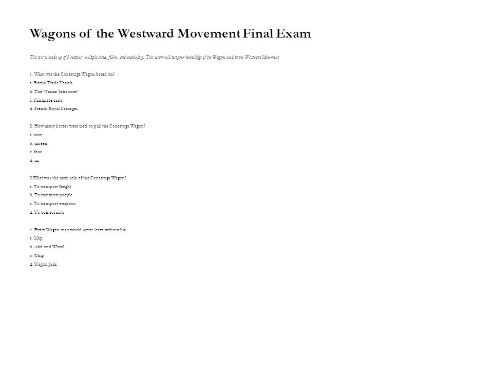 Wagons of the Westward Movement Final Exam This test is made up of 3 sections: multiple choice, fill-in, and vocabulary. This exam will test your know