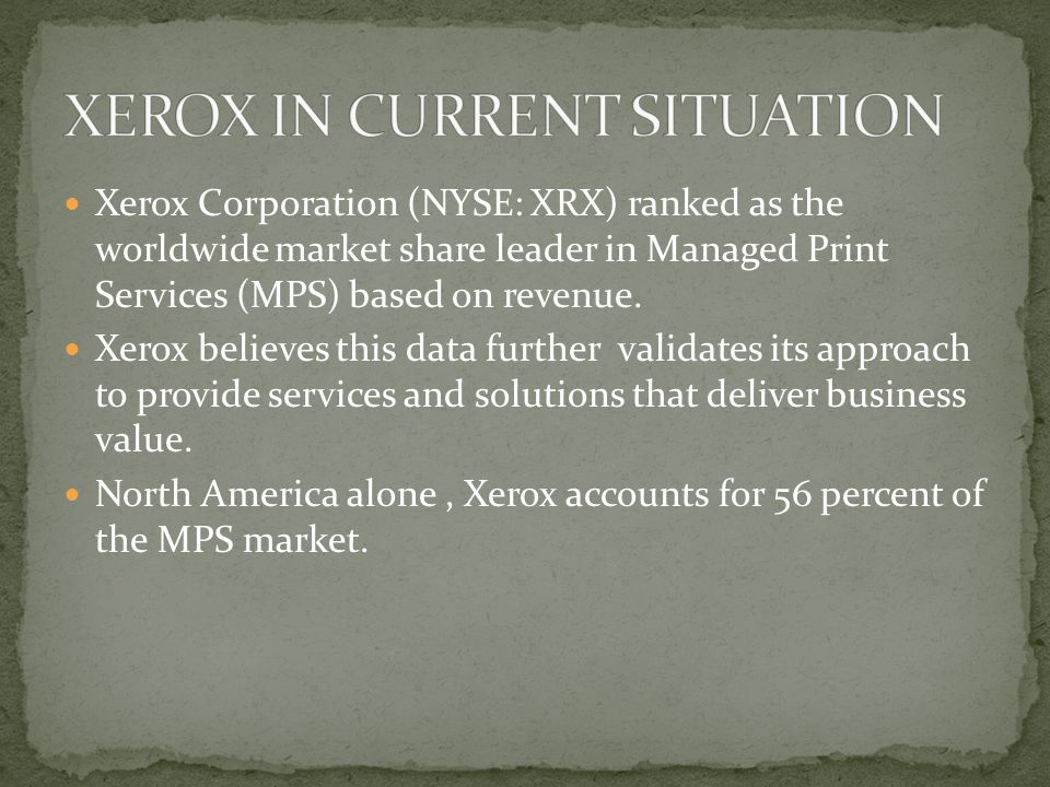 Xerox Corporation (NYSE: XRX) ranked as the worldwide market share leader in Managed Print Services (MPS) based on revenue.