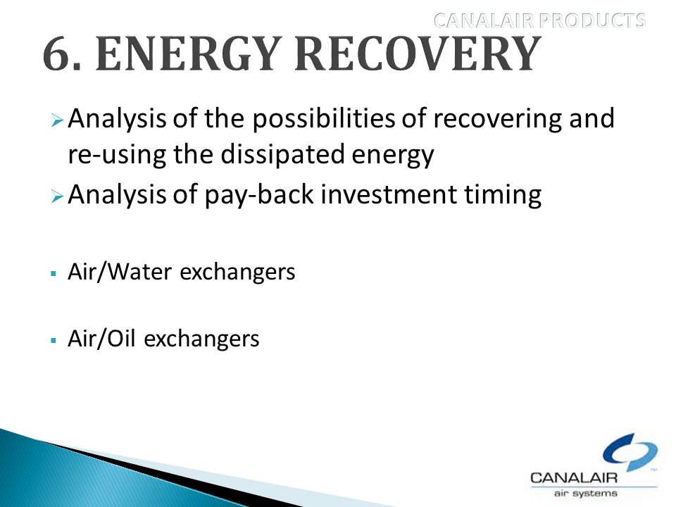Analysis of the possibilities of recovering and re-using the dissipated energy Analysis of pay-back investment timing Air/Water exchangers Air/Oil exchangers