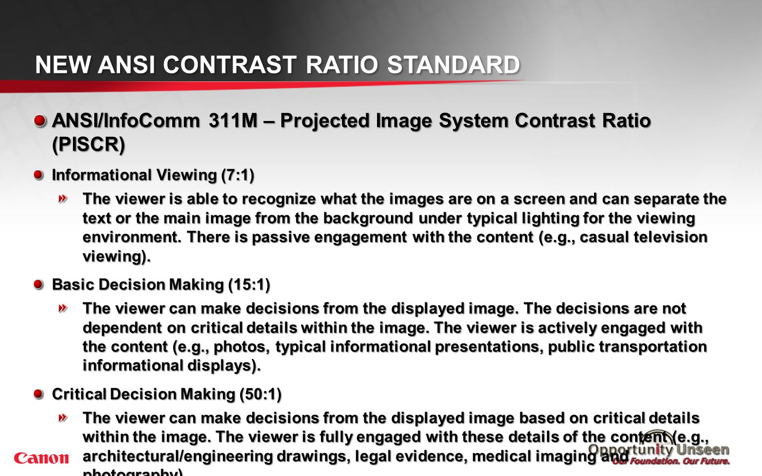 NEW ANSI CONTRAST RATIO STANDARD ANSI/InfoComm 311M – Projected Image System Contrast Ratio (PISCR) Informational Viewing (7:1) The viewer is able to