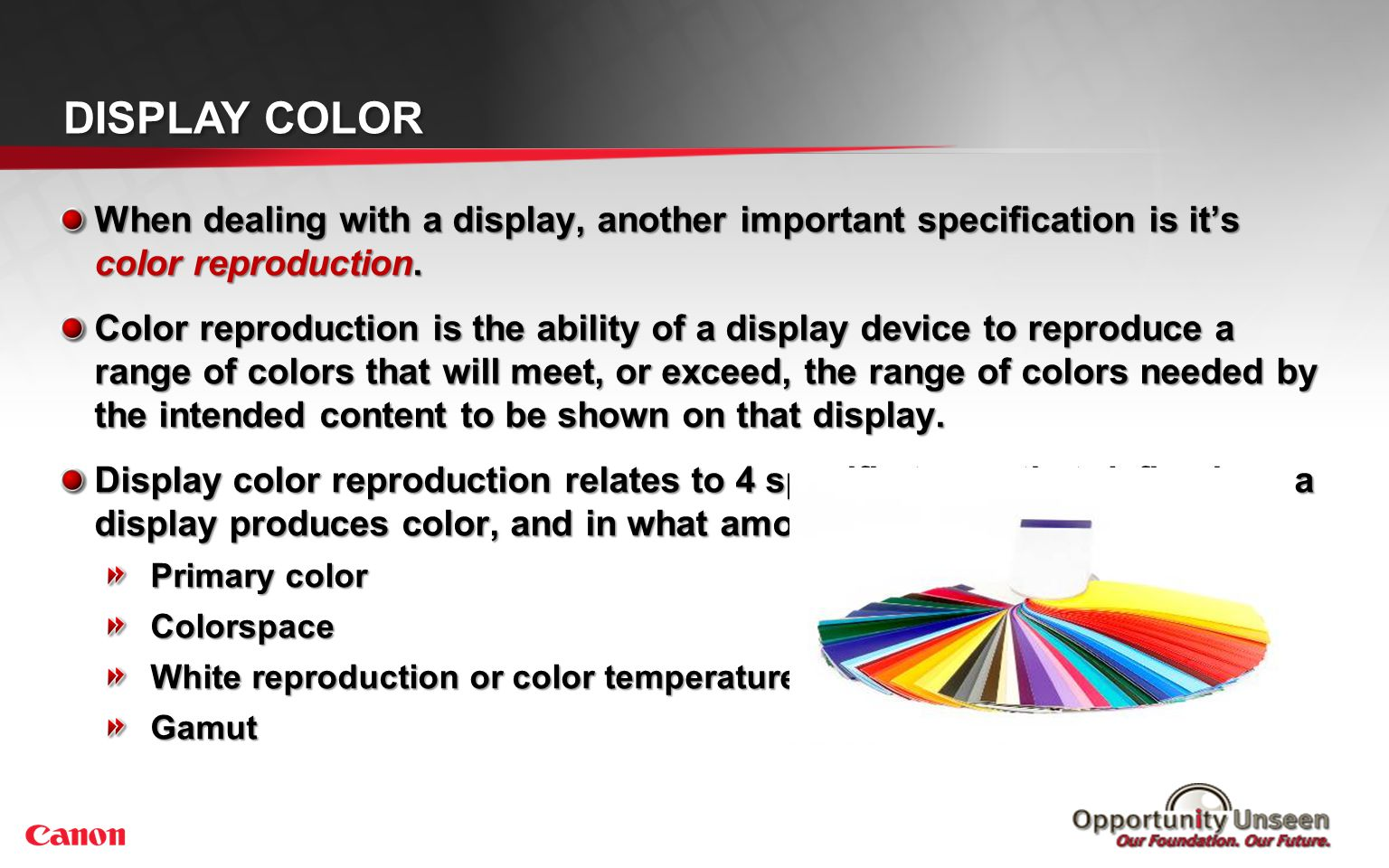 When dealing with a display, another important specification is its color reproduction. Color reproduction is the ability of a display device to repro