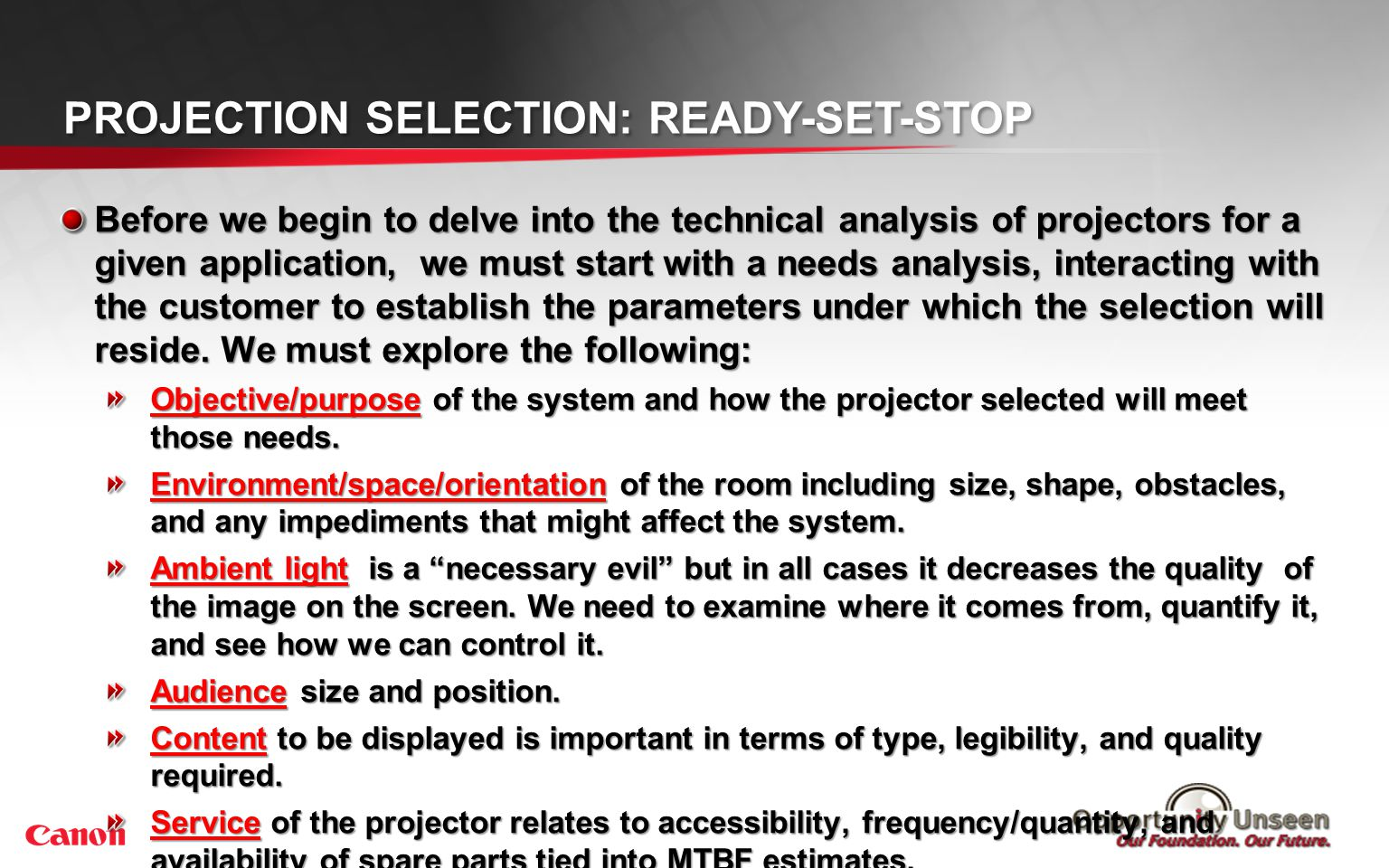PROJECTION SELECTION: READY-SET-STOP Before we begin to delve into the technical analysis of projectors for a given application, we must start with a