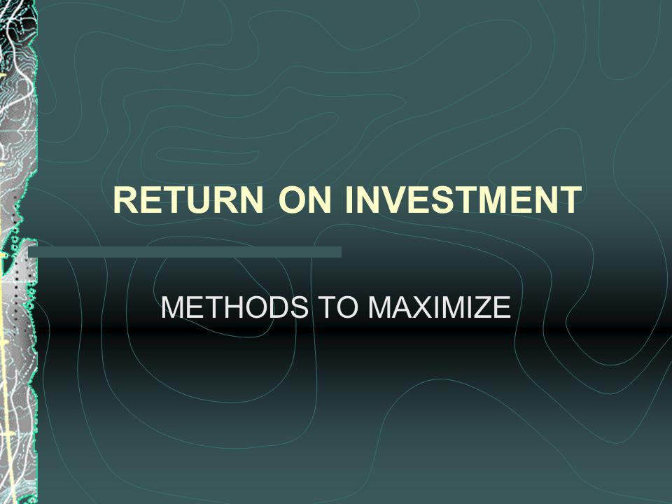RETURN ON INVESTMENT METHODS TO MAXIMIZE