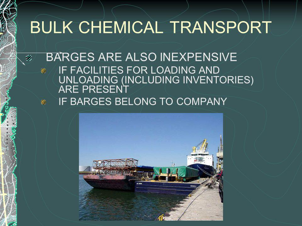BULK CHEMICAL TRANSPORT BARGES ARE ALSO INEXPENSIVE IF FACILITIES FOR LOADING AND UNLOADING (INCLUDING INVENTORIES) ARE PRESENT IF BARGES BELONG TO COMPANY