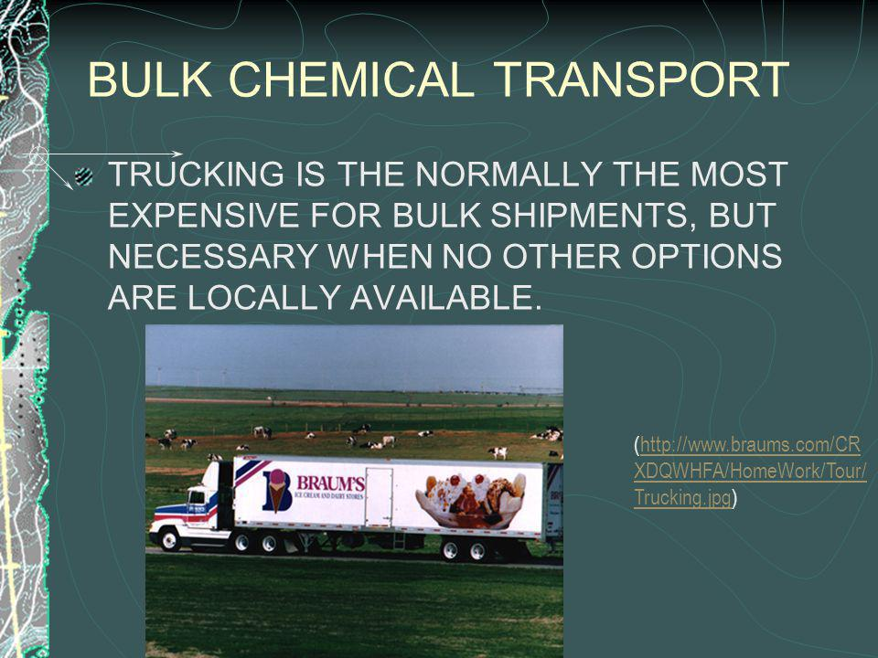 BULK CHEMICAL TRANSPORT TRUCKING IS THE NORMALLY THE MOST EXPENSIVE FOR BULK SHIPMENTS, BUT NECESSARY WHEN NO OTHER OPTIONS ARE LOCALLY AVAILABLE.