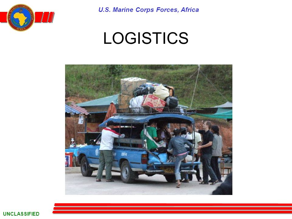 U.S. Marine Corps Forces, Africa UNCLASSIFIED LOGISTICS