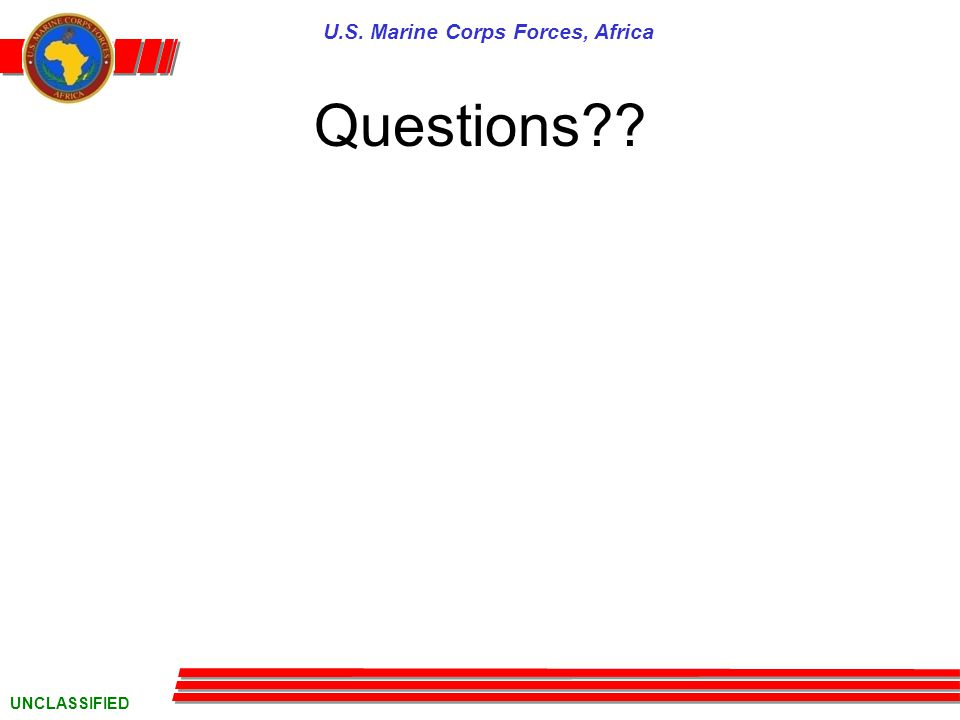 U.S. Marine Corps Forces, Africa UNCLASSIFIED Questions