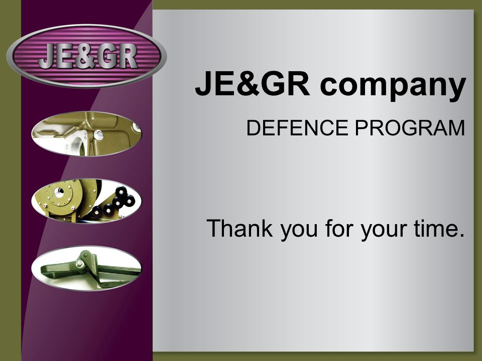 JE&GR company DEFENCE PROGRAM Thank you for your time.