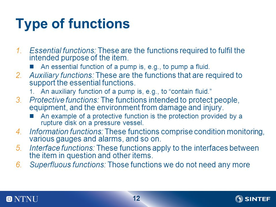 12 Type of functions 1.Essential functions: These are the functions required to fulfil the intended purpose of the item. An essential function of a pu