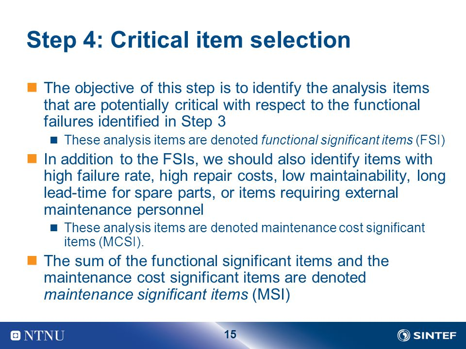 15 Step 4: Critical item selection The objective of this step is to identify the analysis items that are potentially critical with respect to the func