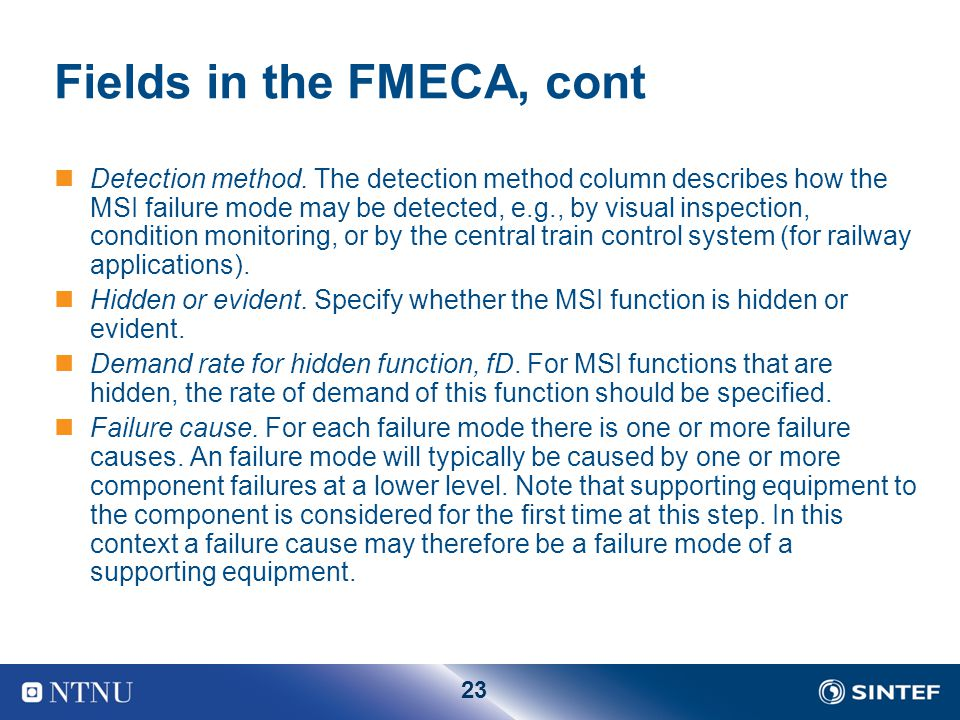 23 Fields in the FMECA, cont Detection method. The detection method column describes how the MSI failure mode may be detected, e.g., by visual inspect