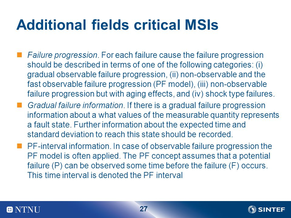 27 Additional fields critical MSIs Failure progression. For each failure cause the failure progression should be described in terms of one of the foll