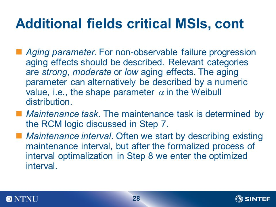 28 Additional fields critical MSIs, cont Aging parameter. For non-observable failure progression aging effects should be described. Relevant categorie