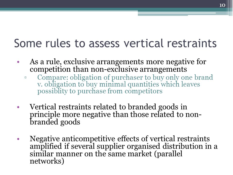 Some rules to assess vertical restraints As a rule, exclusive arrangements more negative for competition than non-exclusive arrangements Compare: obli