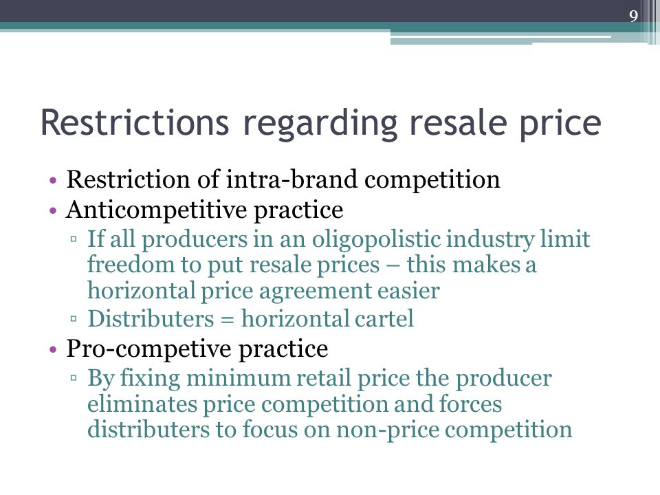Restrictions regarding resale price Restriction of intra-brand competition Anticompetitive practice If all producers in an oligopolistic industry limi
