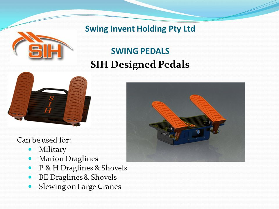 Swing Invent Holding Pty Ltd SWING PEDALS SIH Designed Pedals Can be used for: Military Marion Draglines P & H Draglines & Shovels BE Draglines & Shov