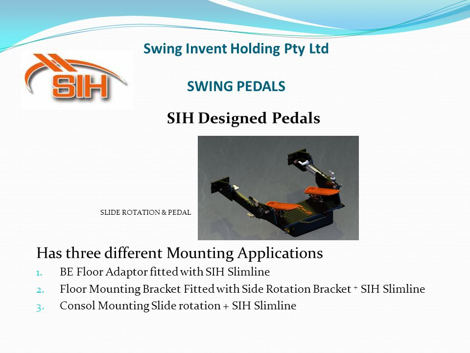 SIH Designed Pedals SLIDE ROTATION & PEDAL Has three different Mounting Applications 1.