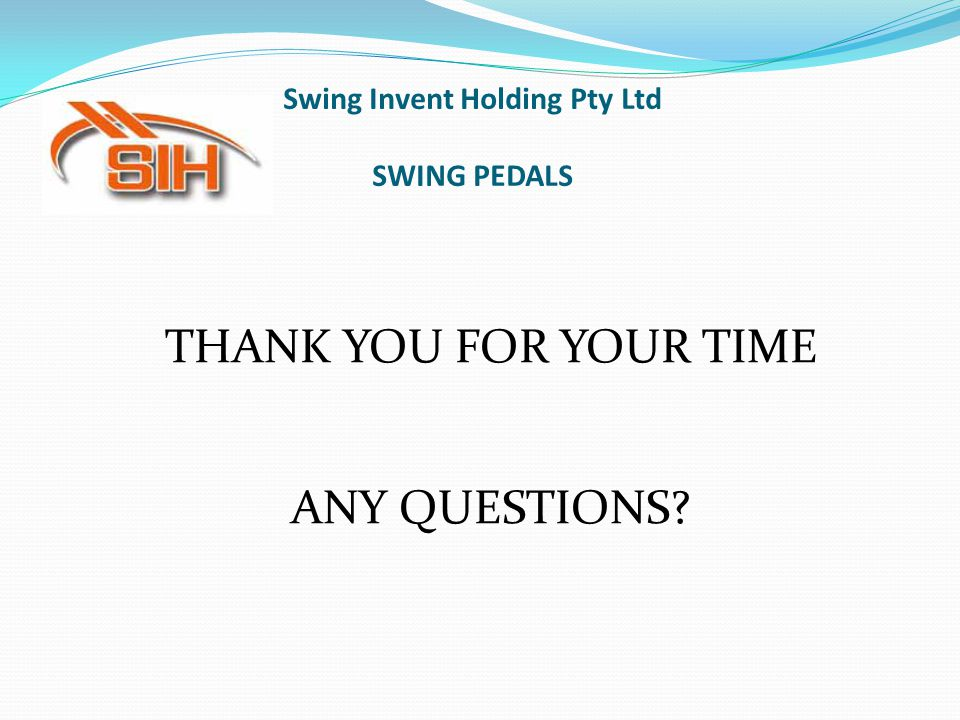 Swing Invent Holding Pty Ltd SWING PEDALS THANK YOU FOR YOUR TIME ANY QUESTIONS