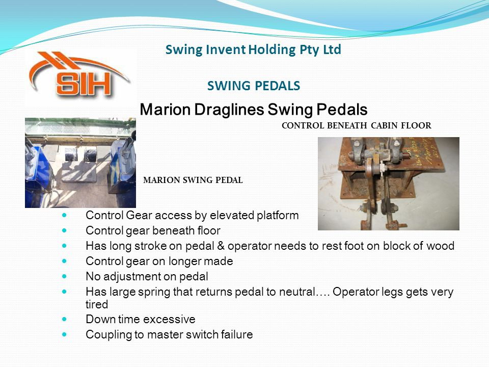 Marion Draglines Swing Pedals CONTROL BENEATH CABIN FLOOR MARION SWING PEDAL Control Gear access by elevated platform Control gear beneath floor Has long stroke on pedal & operator needs to rest foot on block of wood Control gear on longer made No adjustment on pedal Has large spring that returns pedal to neutral….