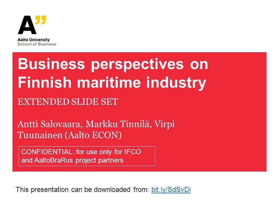 Business perspectives on Finnish maritime industry EXTENDED SLIDE SET Antti Salovaara, Markku Tinnilä, Virpi Tuunainen (Aalto ECON) CONFIDENTIAL: for
