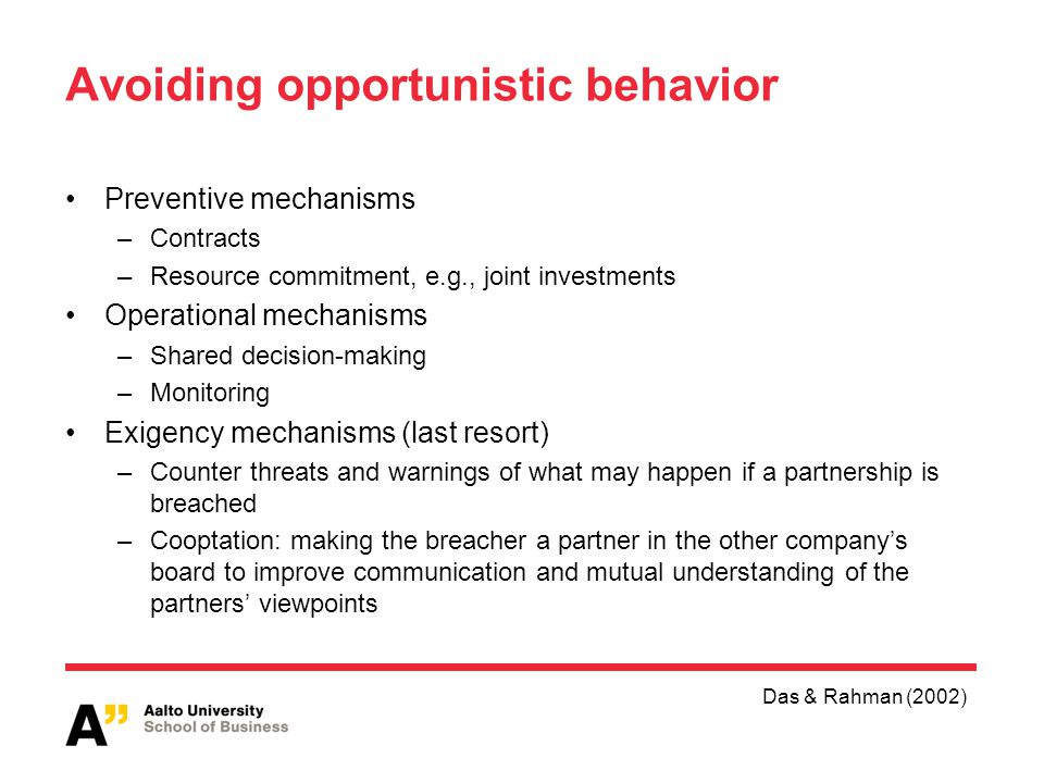 Avoiding opportunistic behavior Preventive mechanisms –Contracts –Resource commitment, e.g., joint investments Operational mechanisms –Shared decision