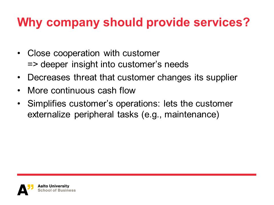 Why company should provide services? Close cooperation with customer => deeper insight into customers needs Decreases threat that customer changes its