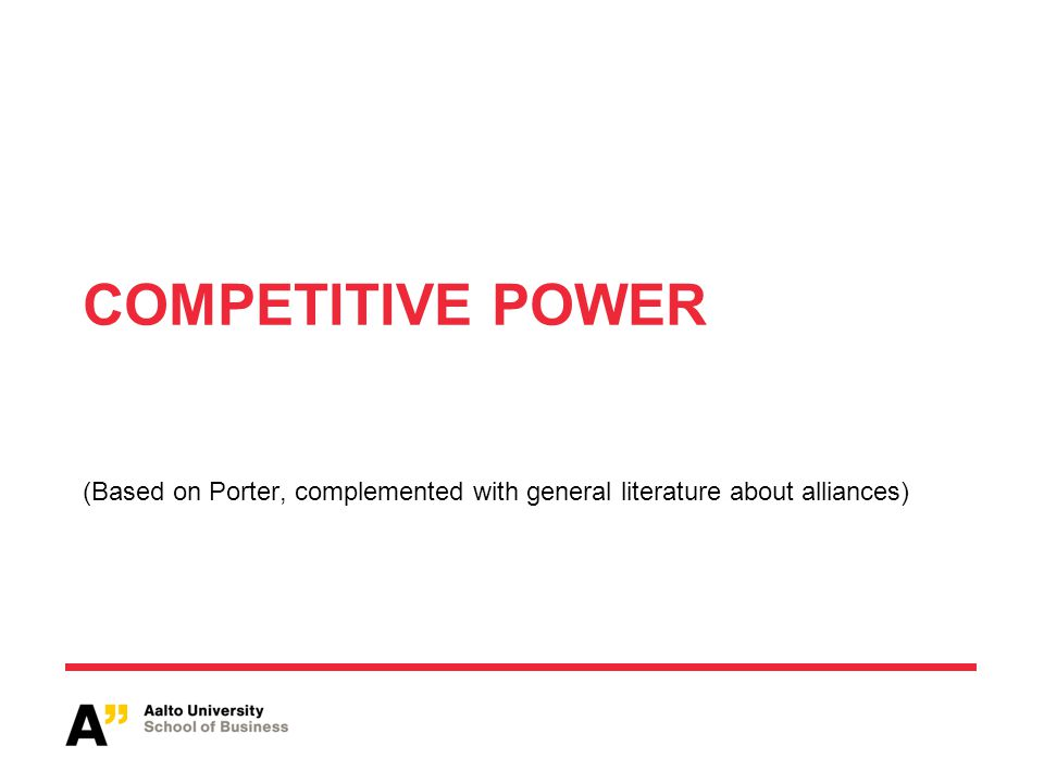 COMPETITIVE POWER (Based on Porter, complemented with general literature about alliances)