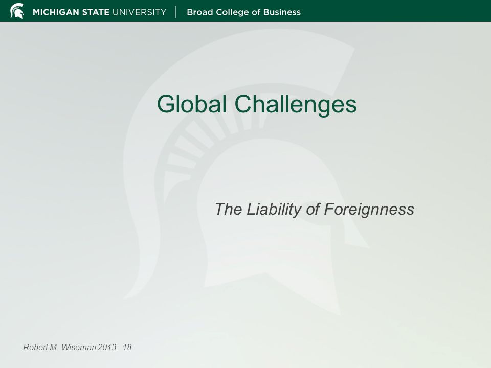 Global Challenges The Liability of Foreignness Robert M. Wiseman 2013 18