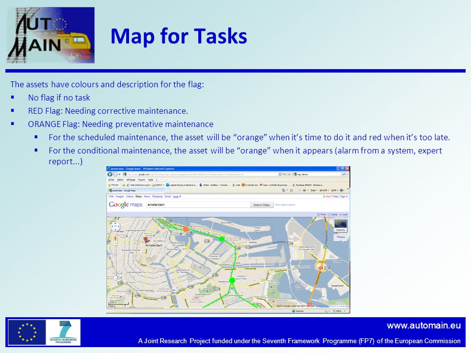 www.automain.eu A Joint Research Project funded under the Seventh Framework Programme (FP7) of the European Commission Map for Tasks The assets have colours and description for the flag: No flag if no task RED Flag: Needing corrective maintenance.