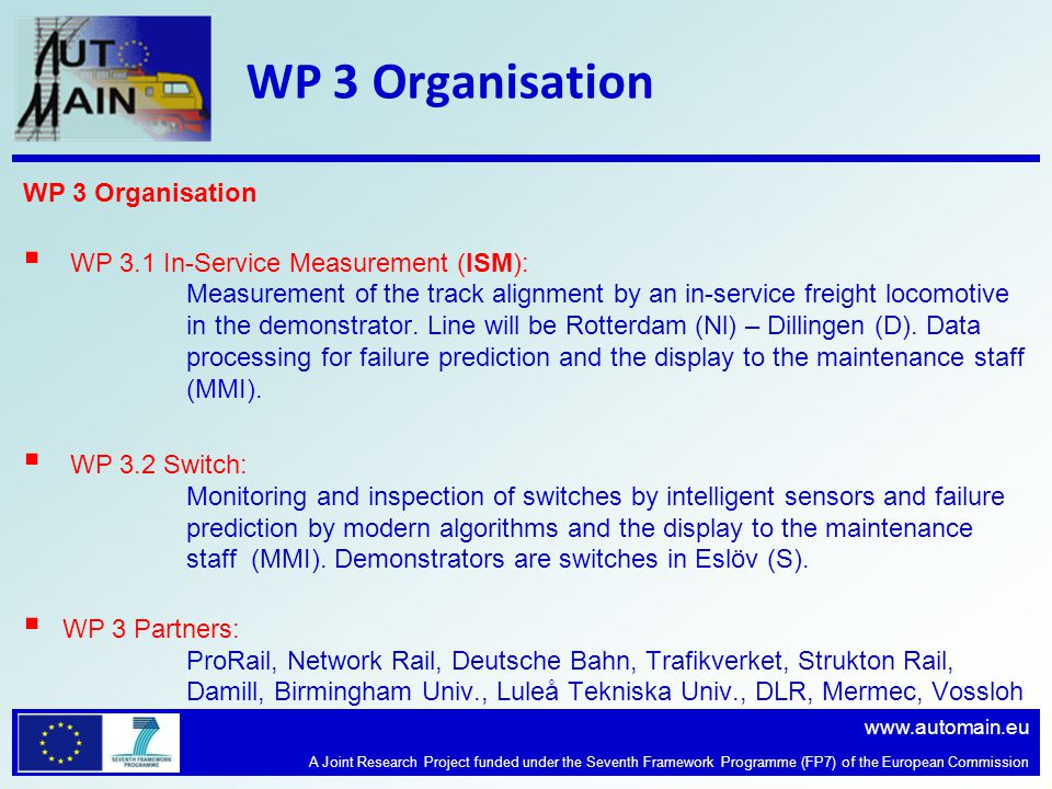 www.automain.eu A Joint Research Project funded under the Seventh Framework Programme (FP7) of the European Commission WP 3 Organisation WP 3.1 In-Service Measurement (ISM): Measurement of the track alignment by an in-service freight locomotive in the demonstrator.