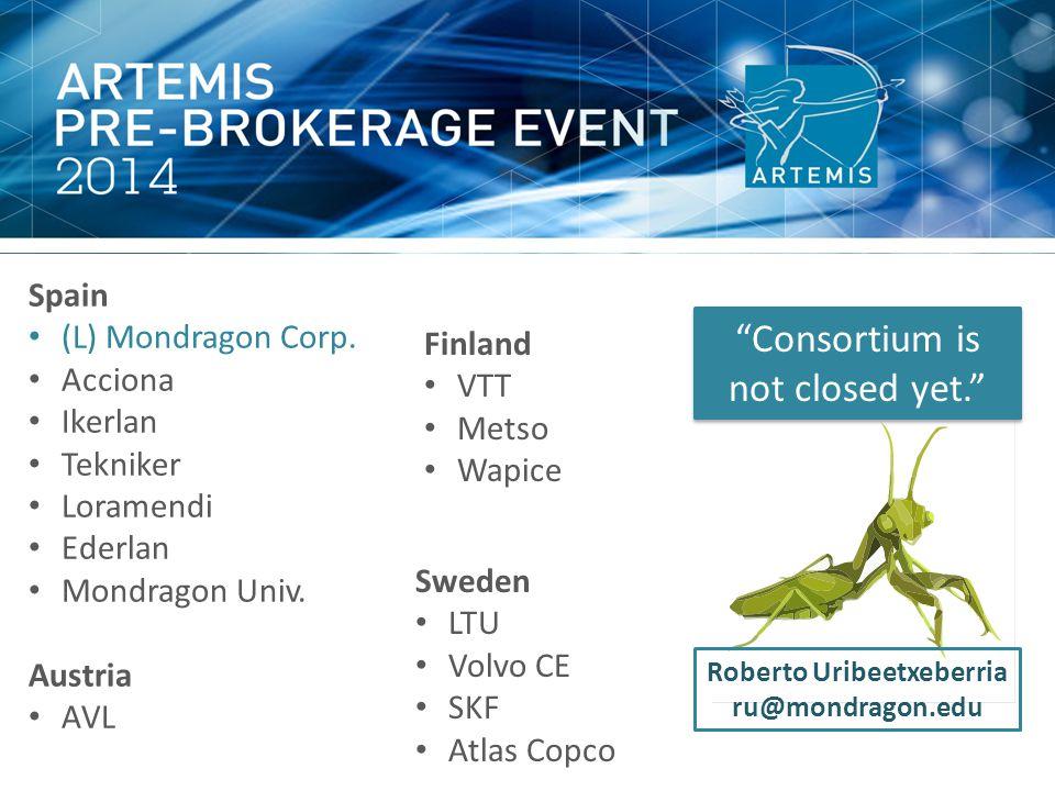 Spain (L) Mondragon Corp. Acciona Ikerlan Tekniker Loramendi Ederlan Mondragon Univ. Austria AVL Finland VTT Metso Wapice Consortium is not closed yet