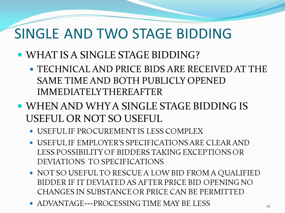 SINGLE AND TWO STAGE BIDDING WHAT IS A SINGLE STAGE BIDDING? TECHNICAL AND PRICE BIDS ARE RECEIVED AT THE SAME TIME AND BOTH PUBLICLY OPENED IMMEDIATE