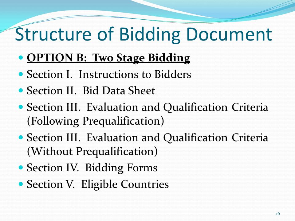 Structure of Bidding Document OPTION B: Two Stage Bidding Section I. Instructions to Bidders Section II. Bid Data Sheet Section III. Evaluation and Qu