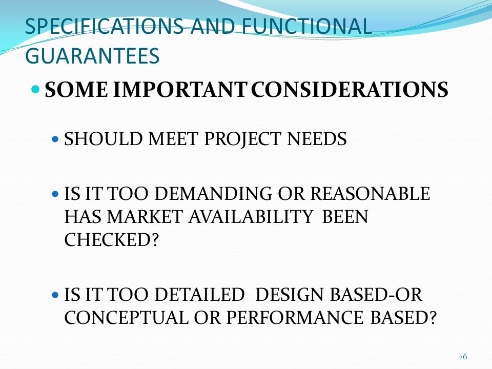 SPECIFICATIONS AND FUNCTIONAL GUARANTEES SOME IMPORTANT CONSIDERATIONS SHOULD MEET PROJECT NEEDS IS IT TOO DEMANDING OR REASONABLE HAS MARKET AVAILABI