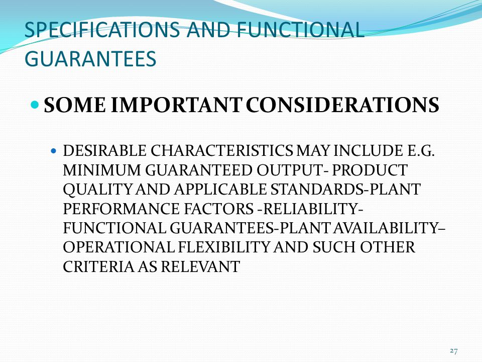 SPECIFICATIONS AND FUNCTIONAL GUARANTEES SOME IMPORTANT CONSIDERATIONS DESIRABLE CHARACTERISTICS MAY INCLUDE E.G. MINIMUM GUARANTEED OUTPUT- PRODUCT Q